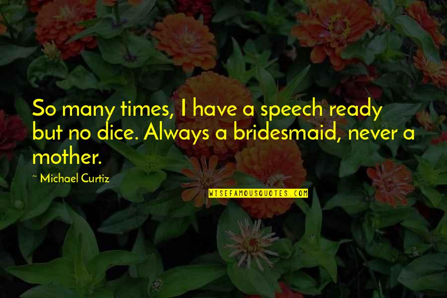 Curtiz Quotes By Michael Curtiz: So many times, I have a speech ready