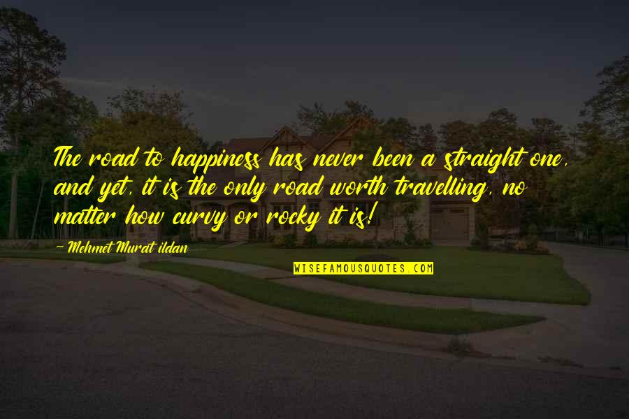 Curvy Road Quotes By Mehmet Murat Ildan: The road to happiness has never been a