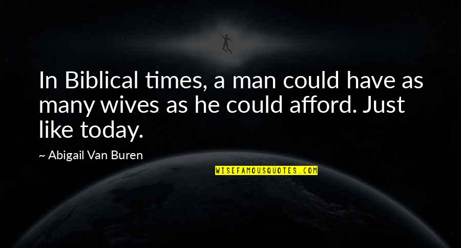 Cuss Words Quotes By Abigail Van Buren: In Biblical times, a man could have as