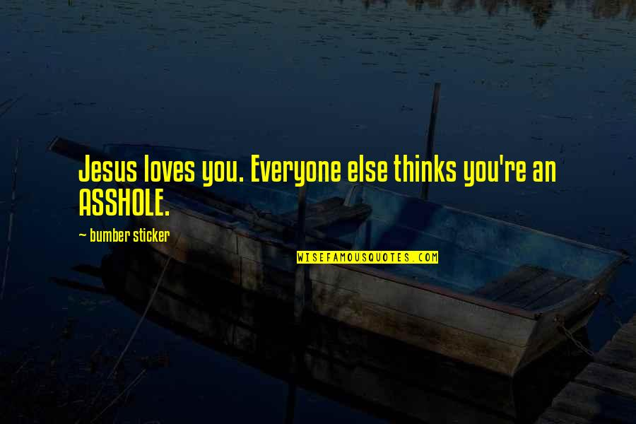 Cuss Words Quotes By Bumber Sticker: Jesus loves you. Everyone else thinks you're an