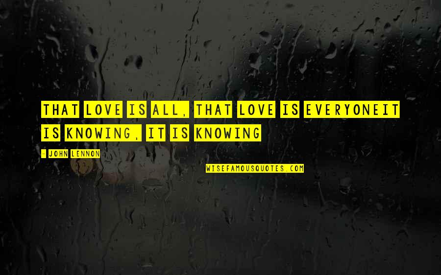 Cuss Words Quotes By John Lennon: That love is all, that love is everyoneIt