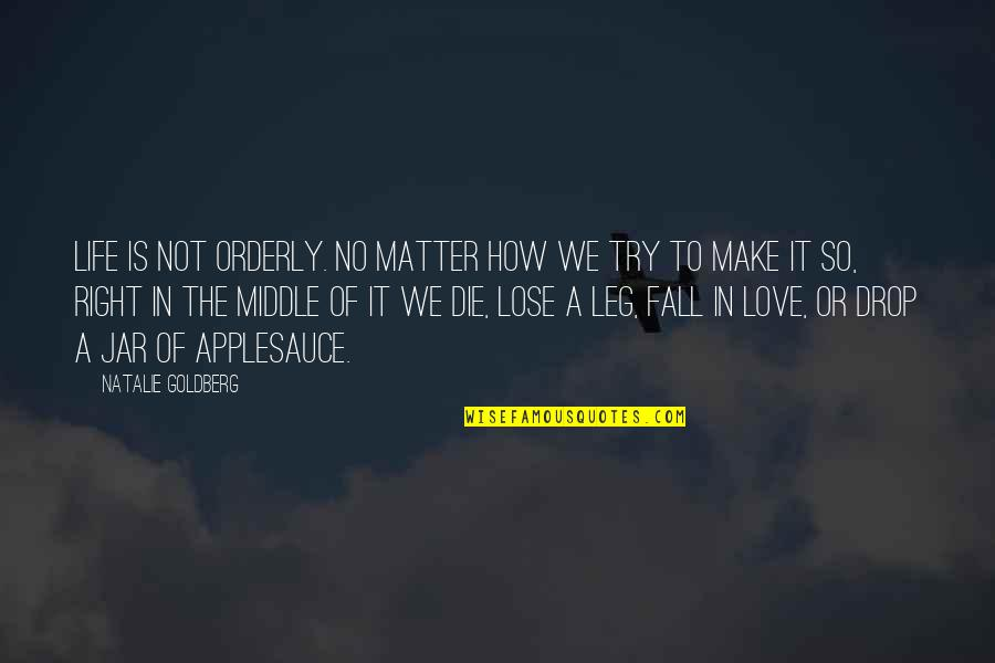 Cuss Words Quotes By Natalie Goldberg: Life is not orderly. No matter how we