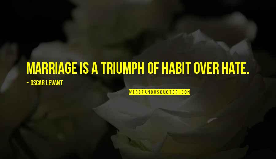 Cuss Words Quotes By Oscar Levant: Marriage is a triumph of habit over hate.