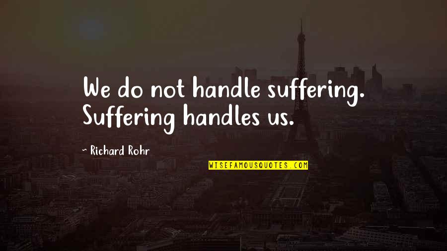 Cuss Words Quotes By Richard Rohr: We do not handle suffering. Suffering handles us.