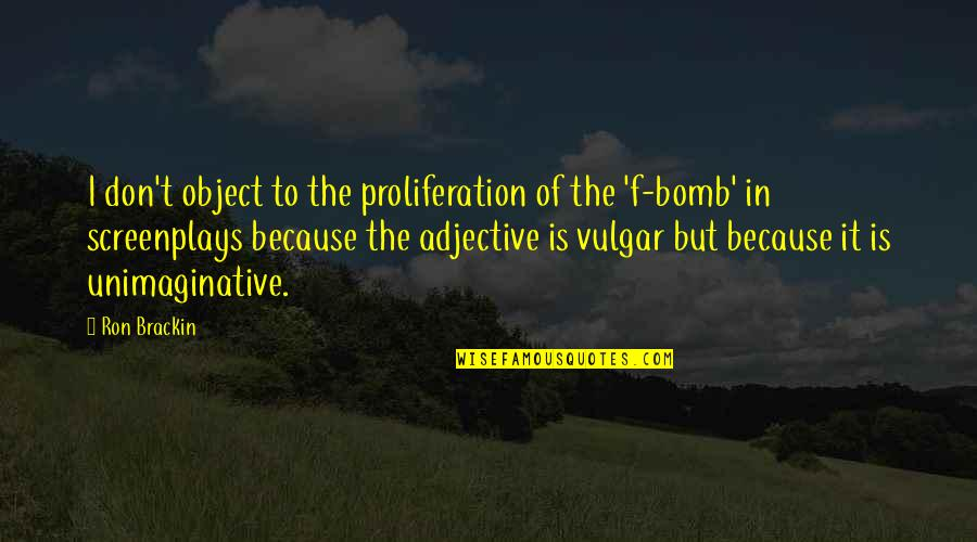 Cuss Words Quotes By Ron Brackin: I don't object to the proliferation of the