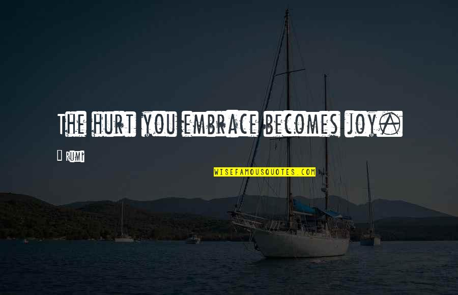 Cuss Words Quotes By Rumi: The hurt you embrace becomes joy.