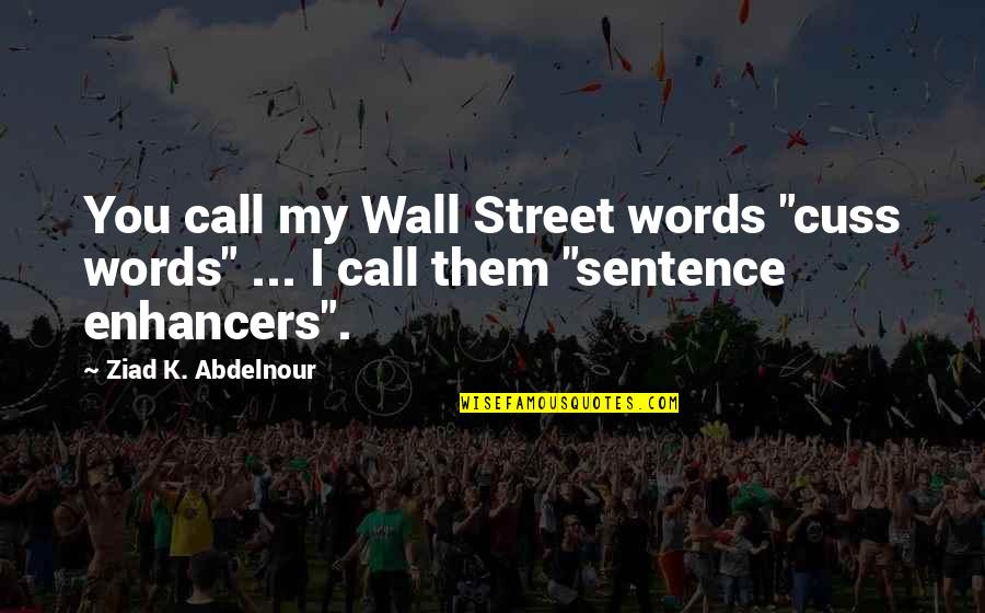"""Cuss Words Quotes By Ziad K. Abdelnour: You call my Wall Street words """"cuss words"""""""