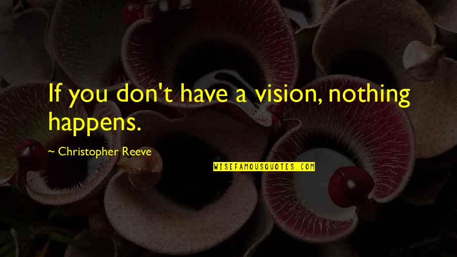 Custom Vinyl Wall Art Quotes By Christopher Reeve: If you don't have a vision, nothing happens.