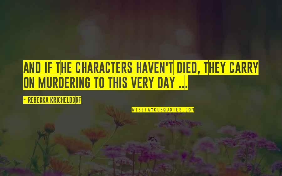 Customer Engagement Quotes By Rebekka Kricheldorf: And if the characters haven't died, they carry