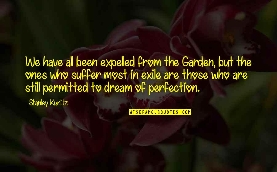 Customer Engagement Quotes By Stanley Kunitz: We have all been expelled from the Garden,