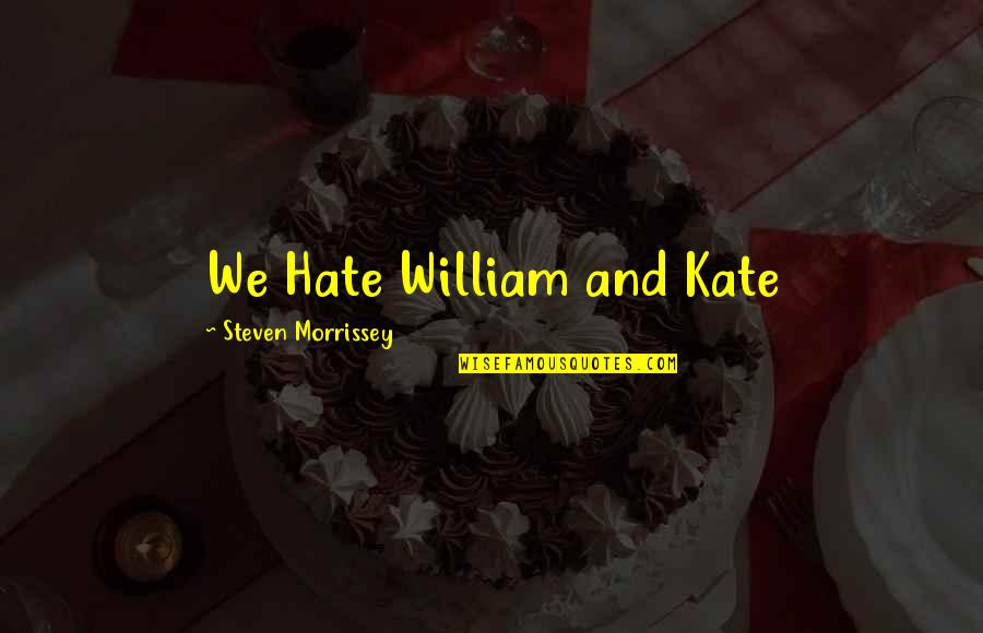 Customer Engagement Quotes By Steven Morrissey: We Hate William and Kate