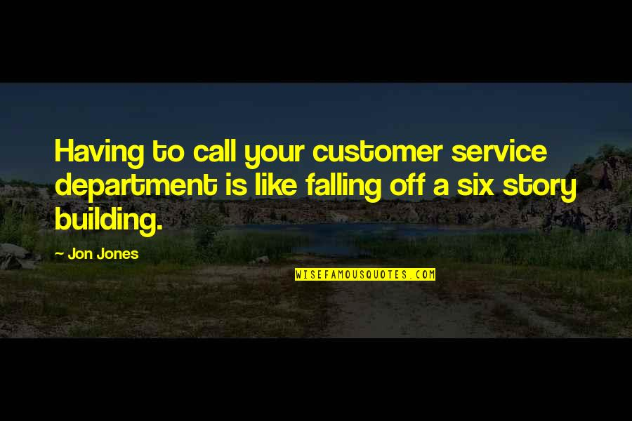 Customer Service Department Quotes By Jon Jones: Having to call your customer service department is
