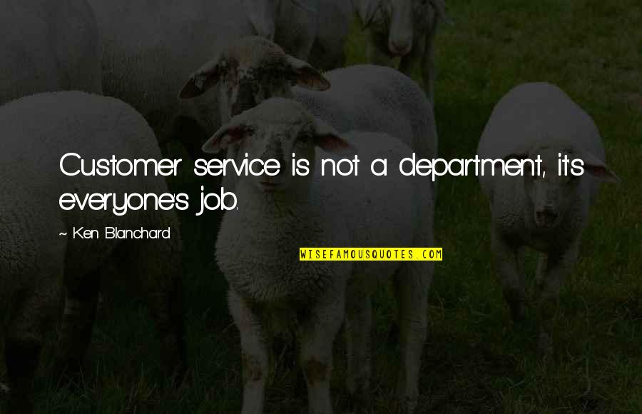 Customer Service Department Quotes By Ken Blanchard: Customer service is not a department, it's everyone's