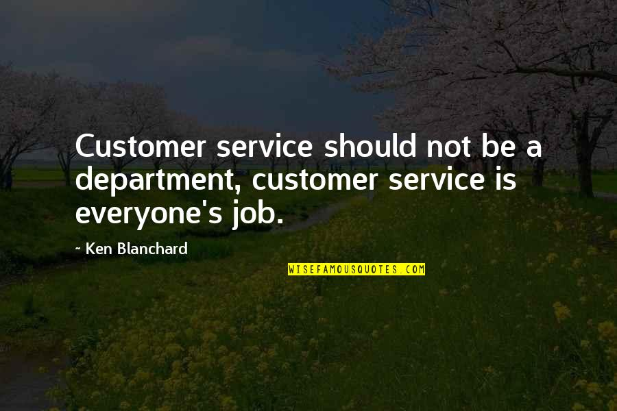 Customer Service Department Quotes By Ken Blanchard: Customer service should not be a department, customer
