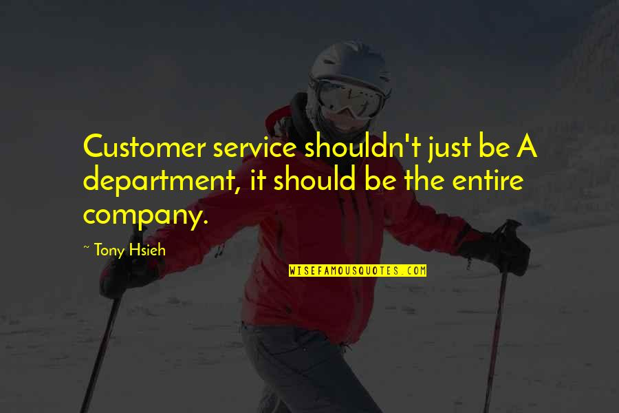 Customer Service Department Quotes By Tony Hsieh: Customer service shouldn't just be A department, it