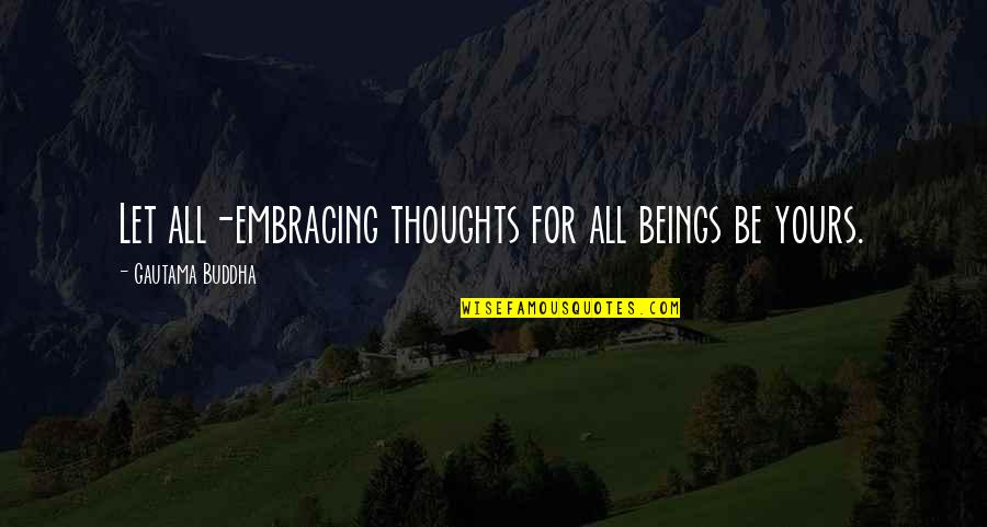 Customer Service Representative Quotes By Gautama Buddha: Let all-embracing thoughts for all beings be yours.