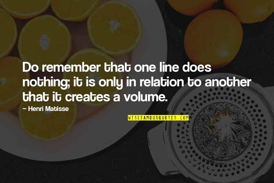 Customer Service Representative Quotes By Henri Matisse: Do remember that one line does nothing; it
