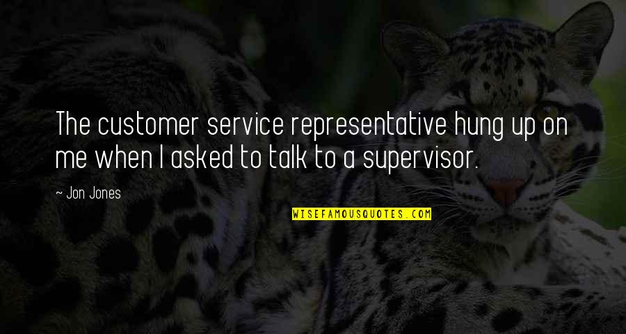 Customer Service Representative Quotes By Jon Jones: The customer service representative hung up on me