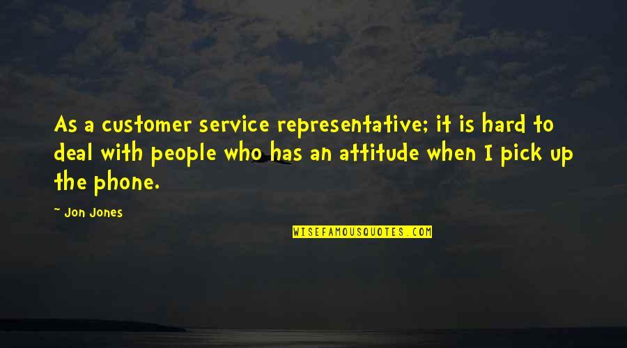 Customer Service Representative Quotes By Jon Jones: As a customer service representative; it is hard