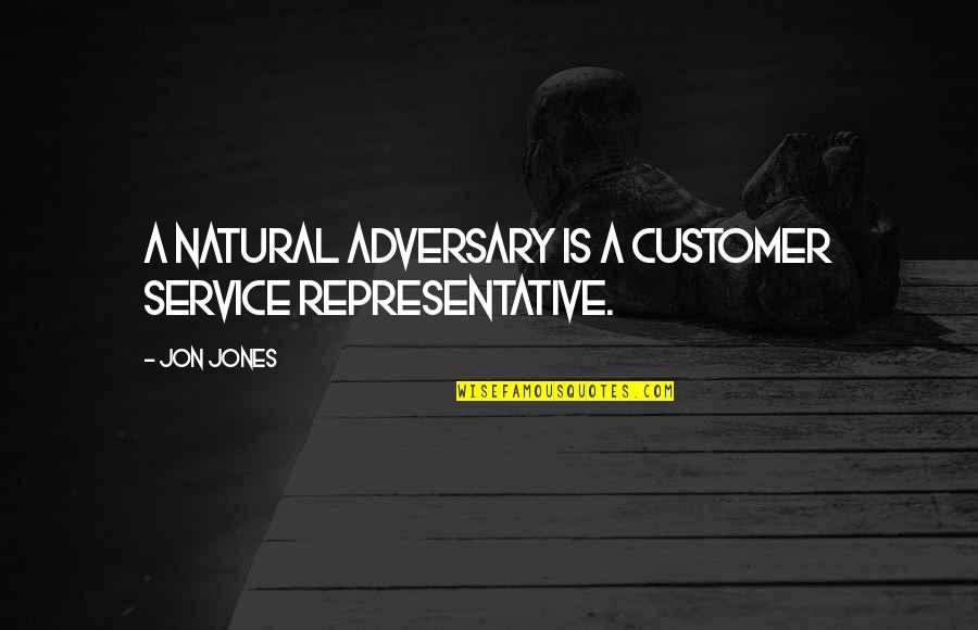 Customer Service Representative Quotes By Jon Jones: A natural adversary is a customer service representative.