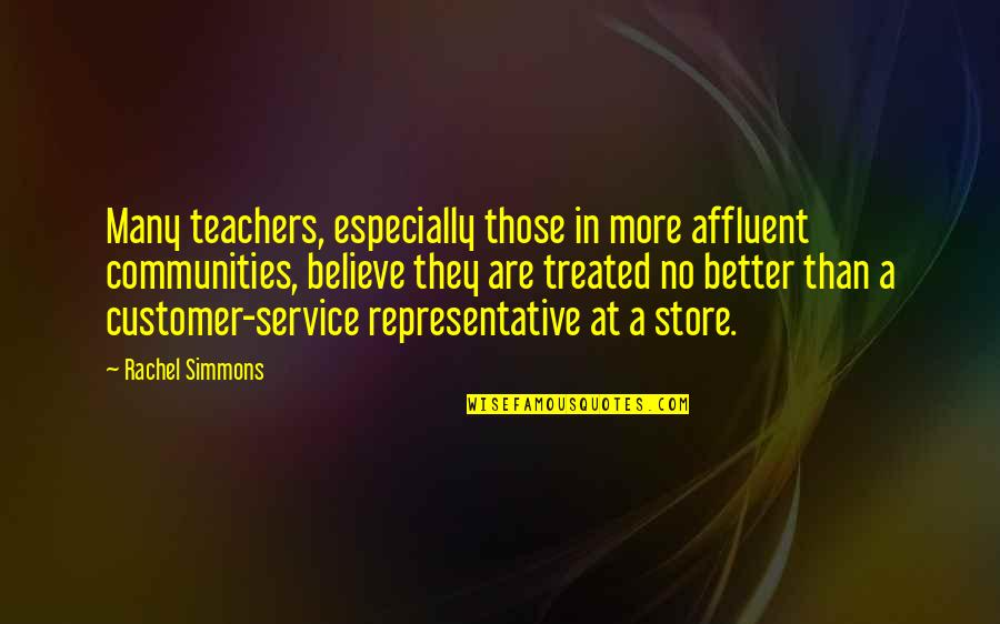 Customer Service Representative Quotes By Rachel Simmons: Many teachers, especially those in more affluent communities,
