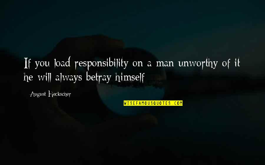 Customized Framed Quotes By August Heckscher: If you load responsibility on a man unworthy