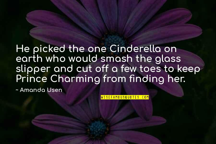 Cut Her Off Quotes By Amanda Usen: He picked the one Cinderella on earth who