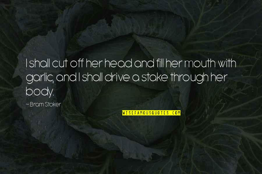 Cut Her Off Quotes By Bram Stoker: I shall cut off her head and fill