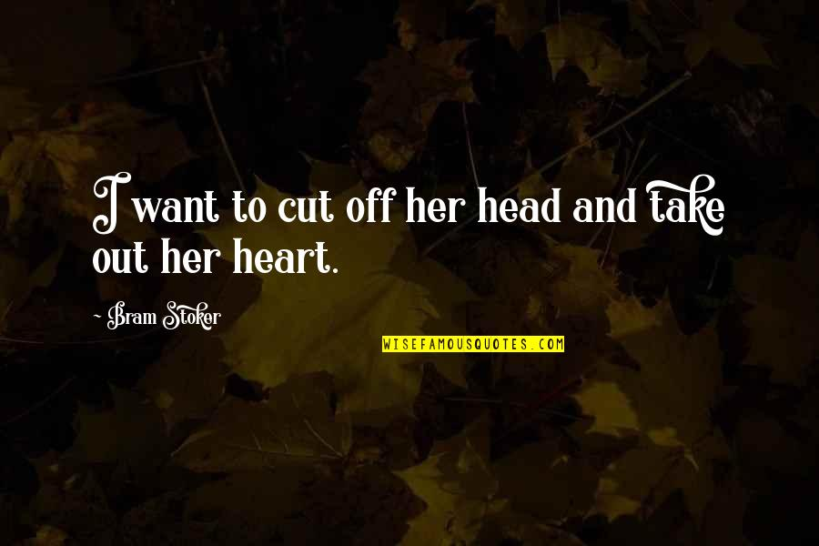 Cut Her Off Quotes By Bram Stoker: I want to cut off her head and