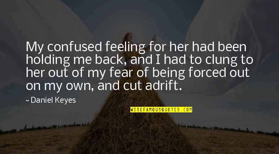 Cut Her Off Quotes By Daniel Keyes: My confused feeling for her had been holding