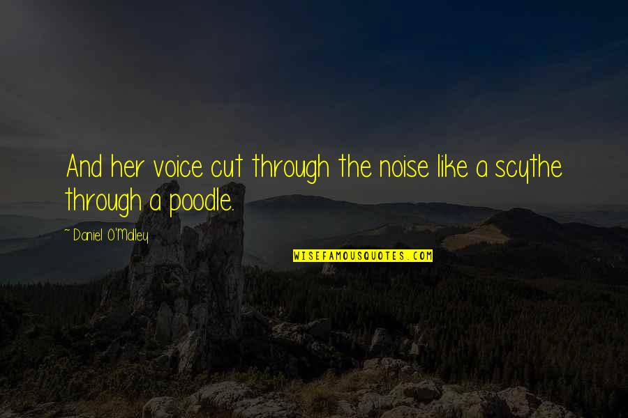 Cut Her Off Quotes By Daniel O'Malley: And her voice cut through the noise like