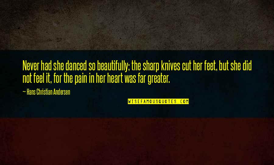 Cut Her Off Quotes By Hans Christian Andersen: Never had she danced so beautifully; the sharp