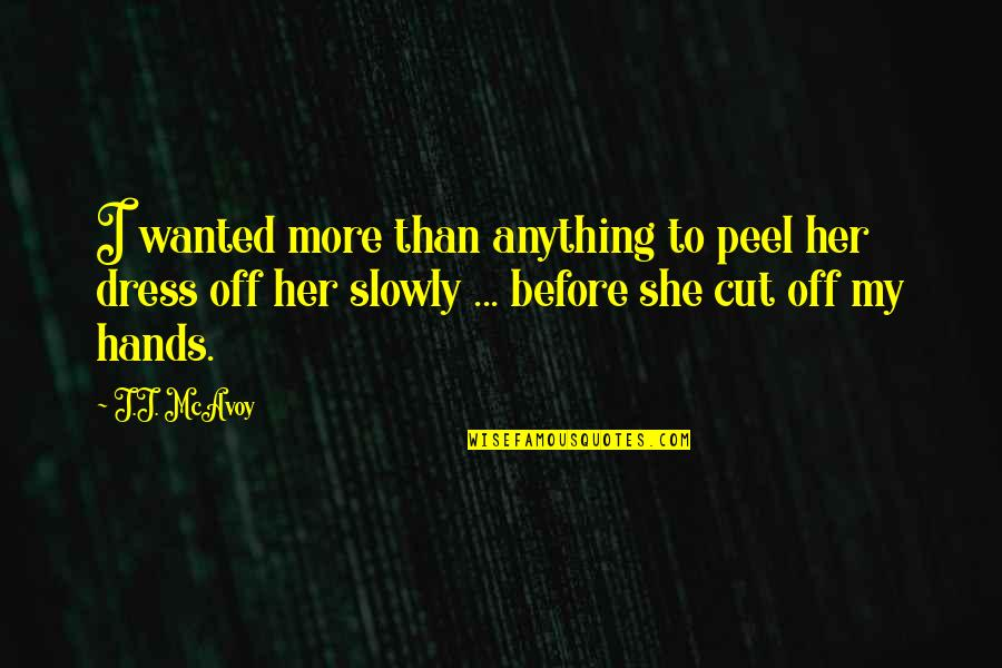 Cut Her Off Quotes By J.J. McAvoy: I wanted more than anything to peel her