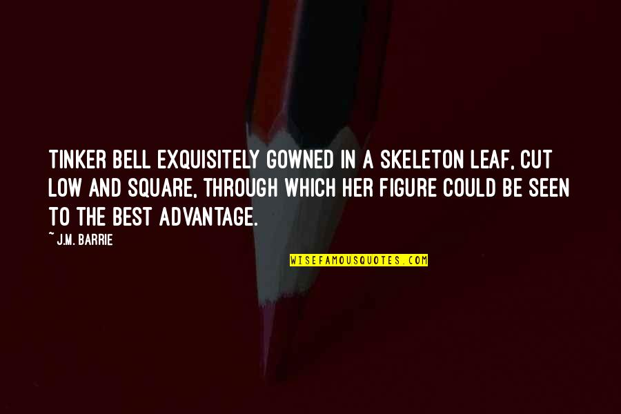 Cut Her Off Quotes By J.M. Barrie: Tinker Bell exquisitely gowned in a skeleton leaf,