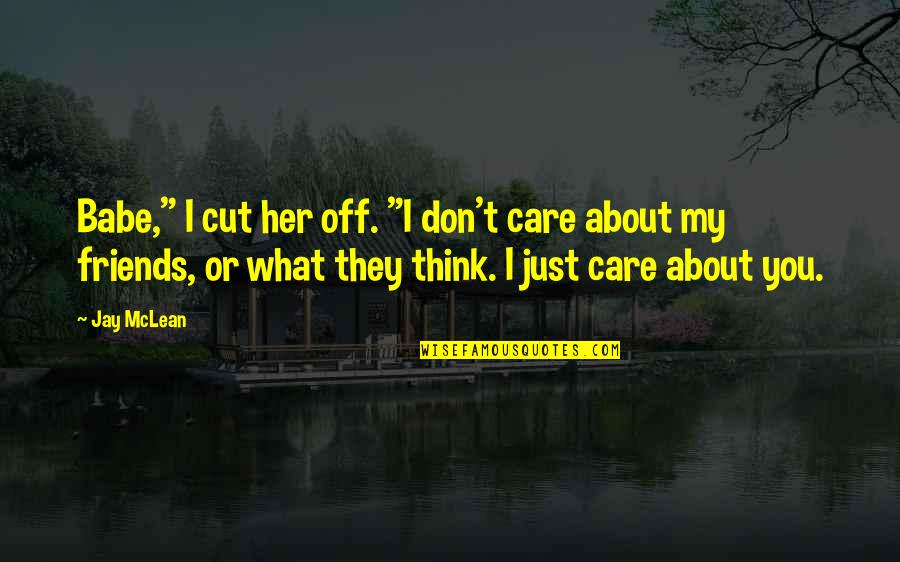 """Cut Her Off Quotes By Jay McLean: Babe,"""" I cut her off. """"I don't care"""
