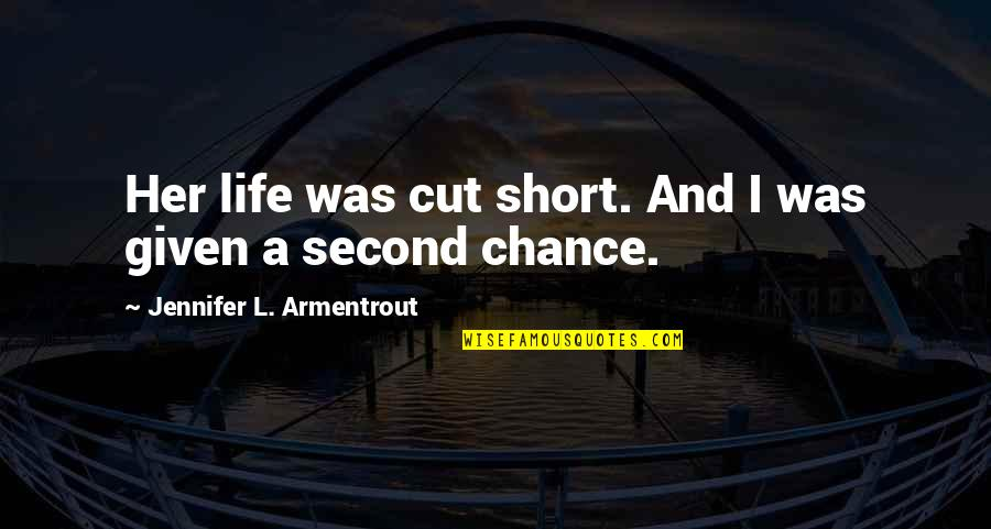 Cut Her Off Quotes By Jennifer L. Armentrout: Her life was cut short. And I was