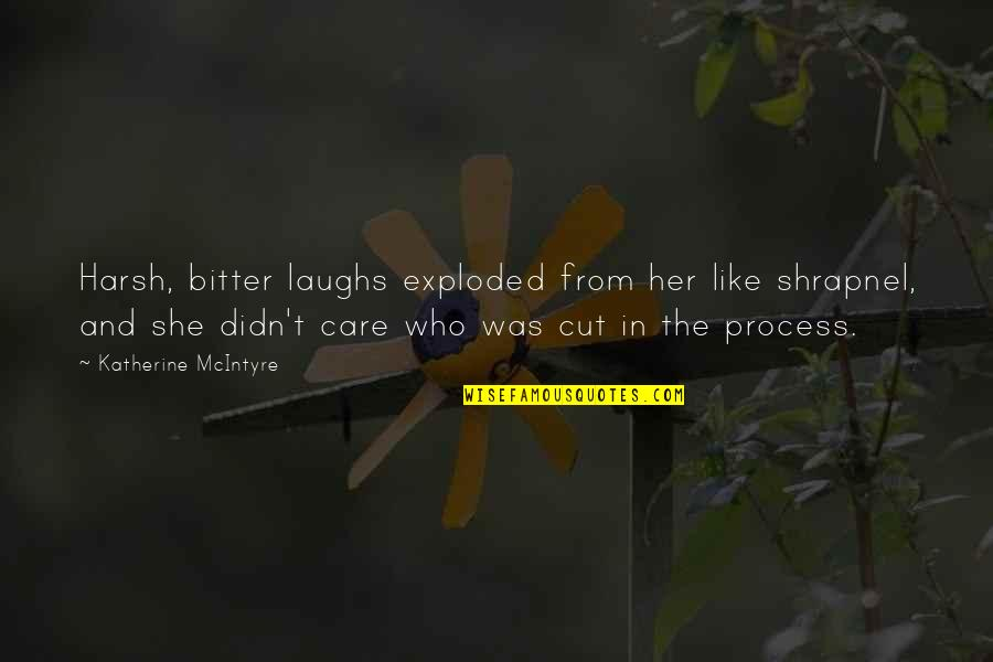 Cut Her Off Quotes By Katherine McIntyre: Harsh, bitter laughs exploded from her like shrapnel,