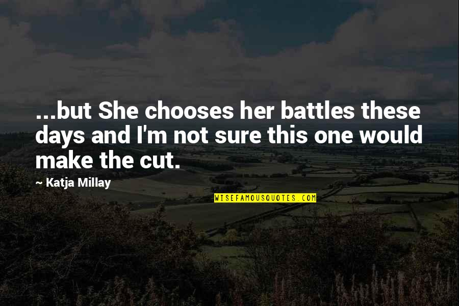 Cut Her Off Quotes By Katja Millay: ...but She chooses her battles these days and