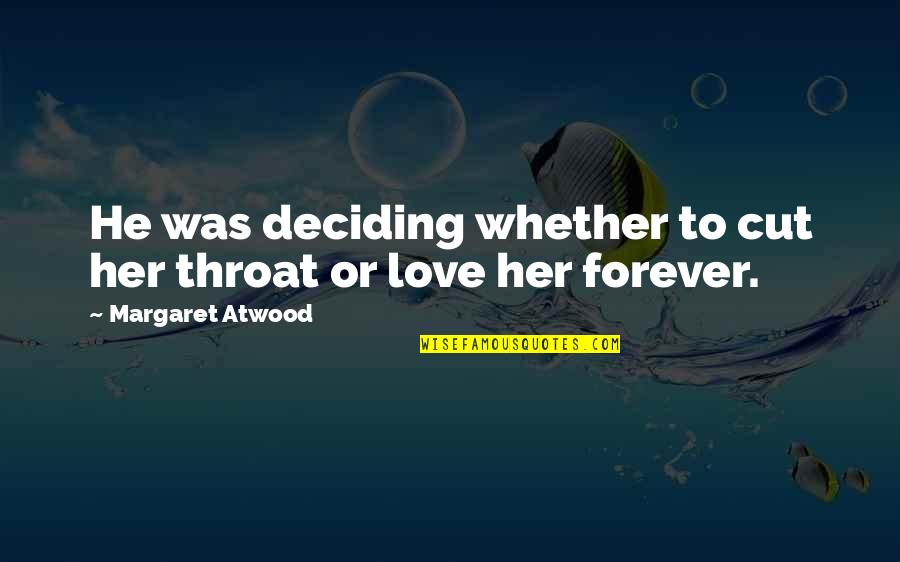 Cut Her Off Quotes By Margaret Atwood: He was deciding whether to cut her throat