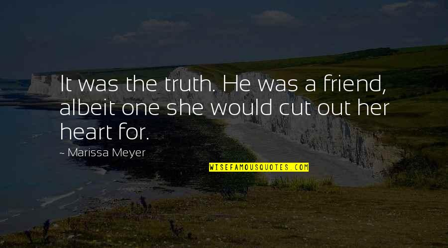 Cut Her Off Quotes By Marissa Meyer: It was the truth. He was a friend,
