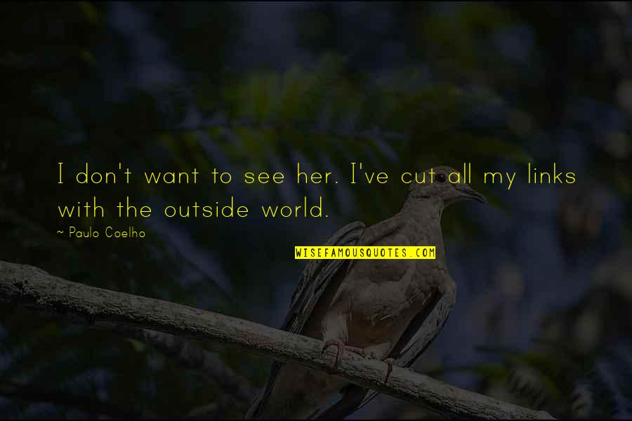 Cut Her Off Quotes By Paulo Coelho: I don't want to see her. I've cut