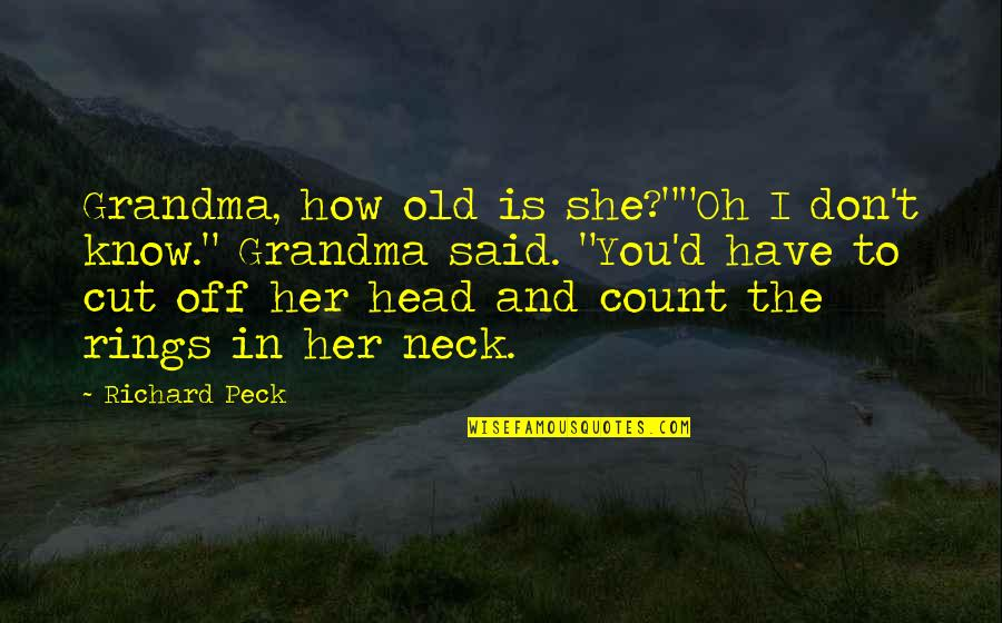 """Cut Her Off Quotes By Richard Peck: Grandma, how old is she?""""""""Oh I don't know."""""""