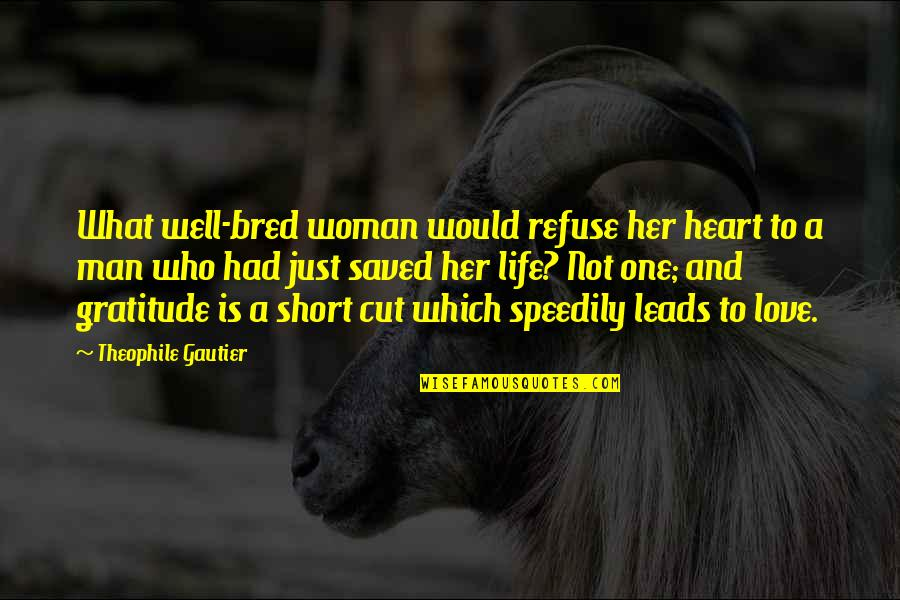 Cut Her Off Quotes By Theophile Gautier: What well-bred woman would refuse her heart to