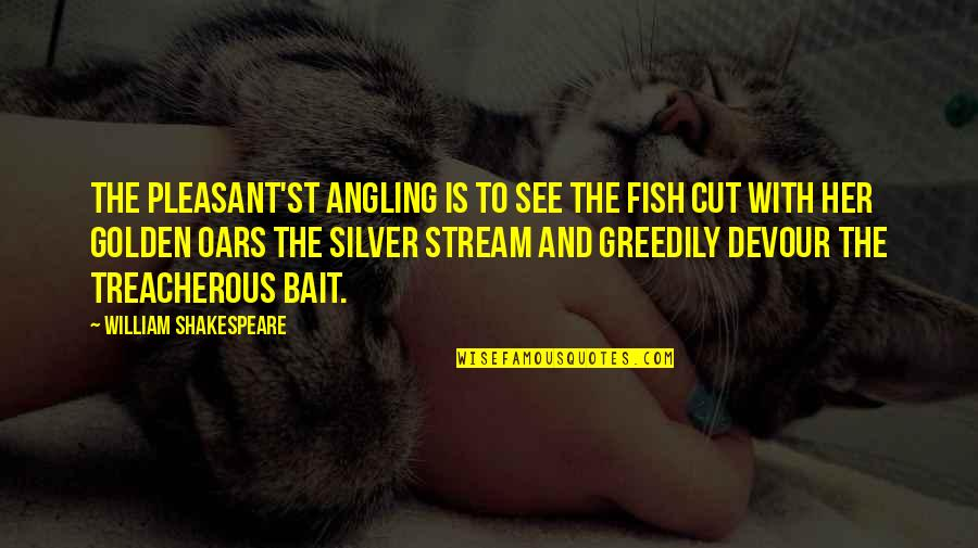 Cut Her Off Quotes By William Shakespeare: The pleasant'st angling is to see the fish