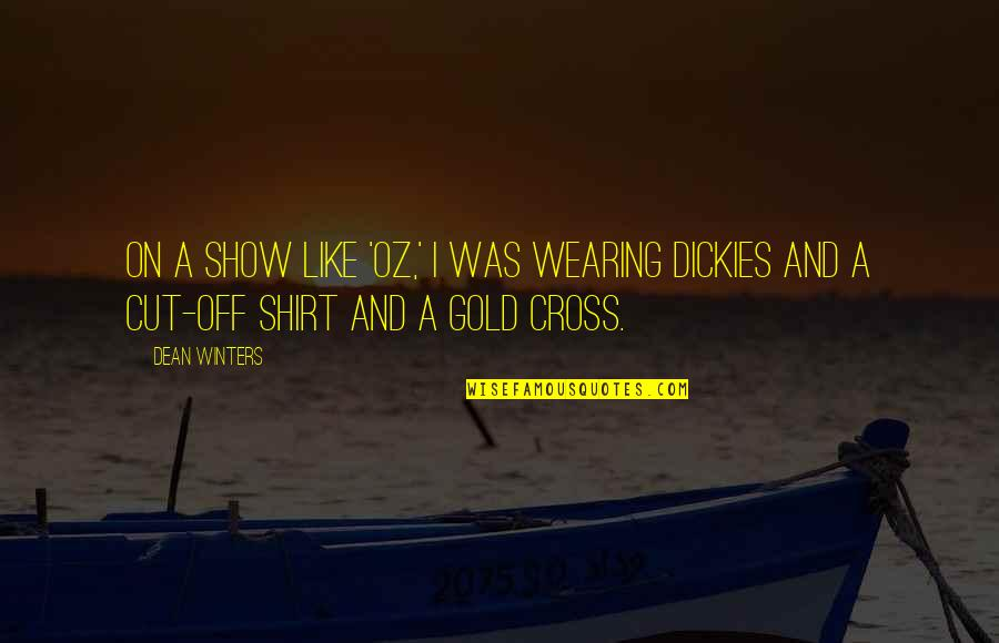 Cut Off Shirt Quotes By Dean Winters: On a show like 'Oz,' I was wearing