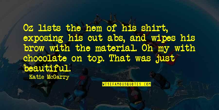 Cut Off Shirt Quotes By Katie McGarry: Oz lists the hem of his shirt, exposing