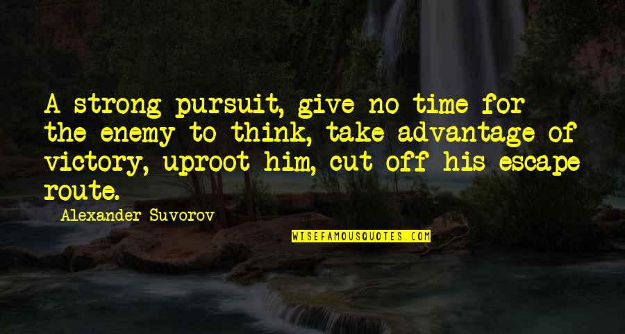 Cut Off Time Quotes By Alexander Suvorov: A strong pursuit, give no time for the