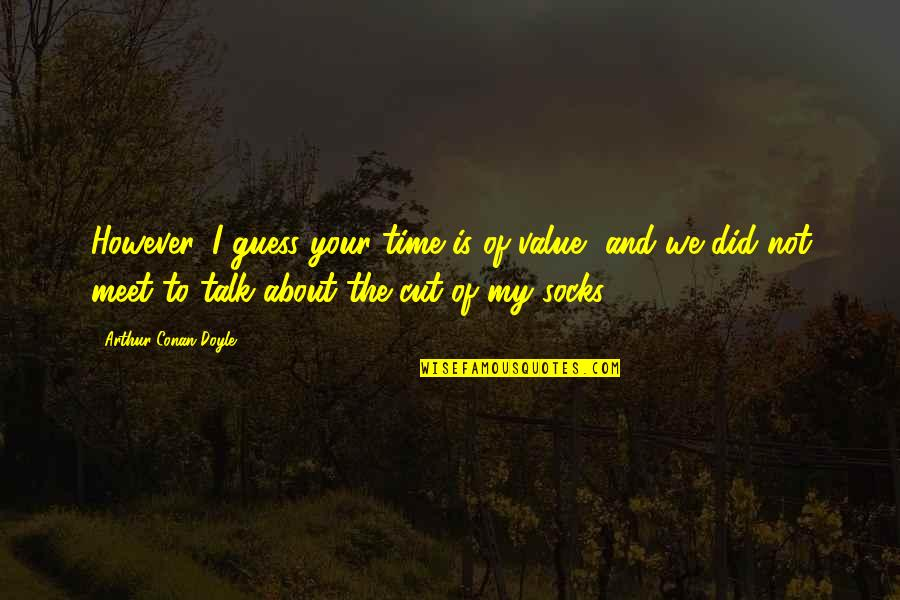 Cut Off Time Quotes By Arthur Conan Doyle: However, I guess your time is of value,