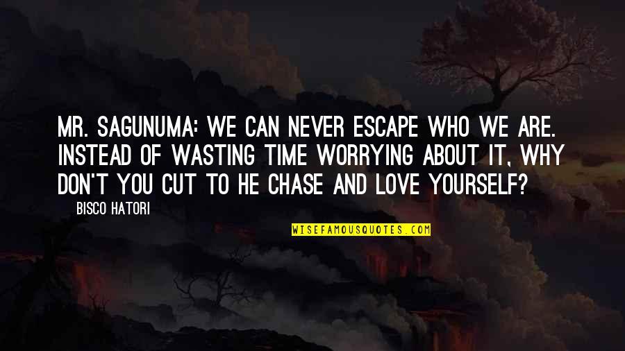 Cut Off Time Quotes By Bisco Hatori: Mr. Sagunuma: We can never escape who we