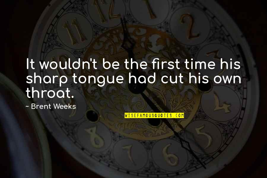 Cut Off Time Quotes By Brent Weeks: It wouldn't be the first time his sharp